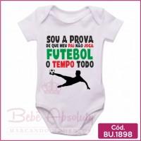 Body Bebê Sou a Prova de Que Meu Pai Não Joga Futebol o Tempo Todo