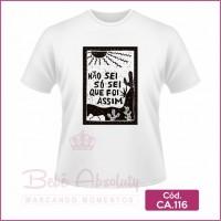 Camiseta Não Sei Só Sei Que Foi Assim - CA.116